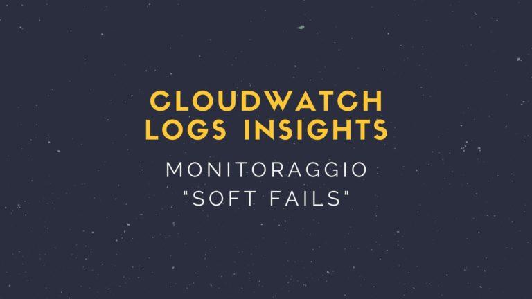 CloudWatch Logs Insights - monitoraggio soft fails